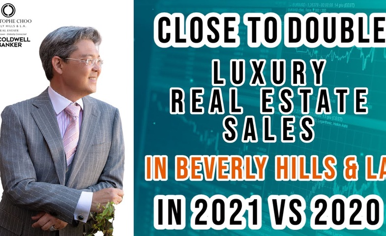 Luxury Homes Sales in Beverly Hills & LA DOUBLE in 2021 vs 2020 - Christophe Choo Coldwell Banker